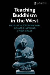 Teaching Buddhism in the West av Richard P. Hayes, Victor Sogen Hori og James Mark Shields (Heftet)
