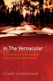 In the Vernacular: A Generation of Australian Culture and Controversy av Stuart Cunningham (Heftet)