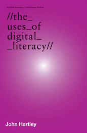 The Uses of Digital Literacy av Stuart Cunningham og Hartley John (Heftet)