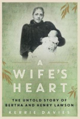 Omslag - A Wife's Heart: the Untold Story of Bertha and Henry Lawson