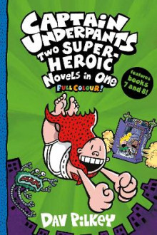 Captain Underpants: Two Super-Heroic Novels in One (Full Colour!) av Dav Pilkey (Heftet)