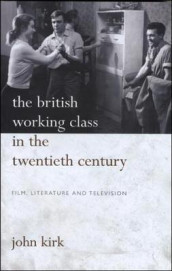The British Working Class in the Twentieth Century av John Kirk (Heftet)