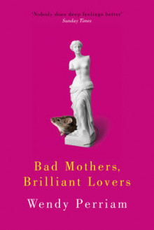 Bad Mothers, Brilliant Lovers av Wendy Perriam (Heftet)