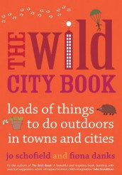 The Wild City Book av Fiona Danks og Jo Schofield (Heftet)