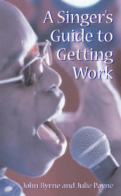 A Singer's Guide to Getting Work av John Byrne og Julie Payne (Heftet)