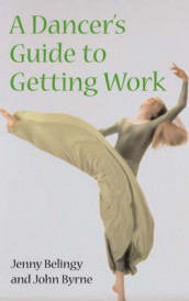 A Dancer's Guide to Getting Work av Jenny Belingy og John Byrne (Heftet)