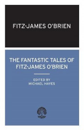 The Fantastic Tales of Fitz-James O'Brien av Fitz-James O'Brien (Heftet)