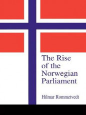 The Rise of the Norwegian Parliament av Hilmar Rommetvedt (Innbundet)