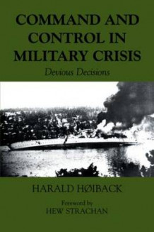 Command and Control in Military Crisis av Harald Hoiback (Heftet)