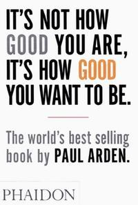 It's not how good your are, it's how good you want to be av Paul Arden (Heftet)