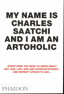 My name is Charles Saatchi and I am an artoholic av Charles Saatchi (Heftet)