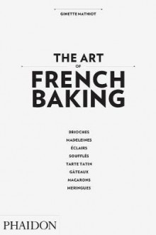 The Art of French Baking av Ginette Mathiot (Innbundet)