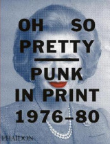 Omslag - Oh So Pretty: Punk in Print 1976-1980