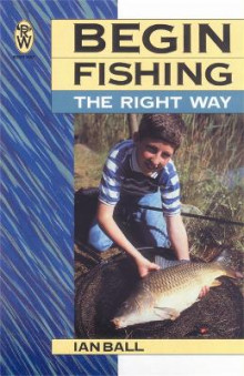 Begin Fishing the Right Way av Ian Ball (Heftet)