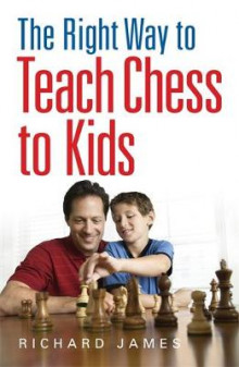 The Right Way to Teach Chess to Kids av Richard James (Heftet)