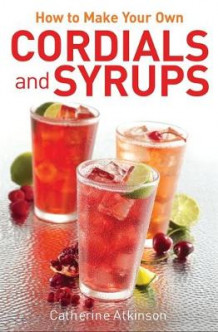 How to Make Your Own Cordials and Syrups av Catherine Atkinson (Heftet)