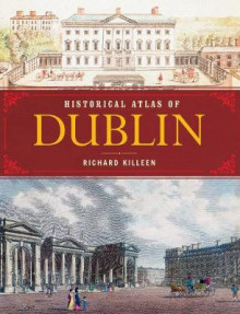 Historical Atlas of Dublin av Richard Killeen (Heftet)
