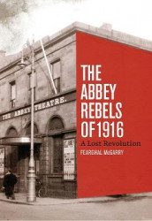 The Abbey Rebels of 1916 av Fearghal McGarry (Innbundet)