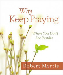 Why Keep Praying? av Robert Morris (Innbundet)