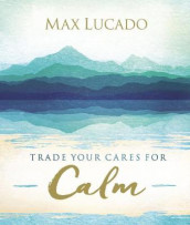 Trade Your Cares for Calm av Max Lucado (Innbundet)