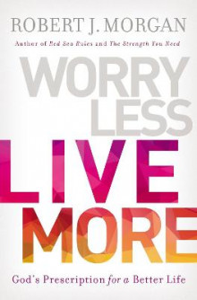 Worry Less, Live More av Robert Morgan (Innbundet)