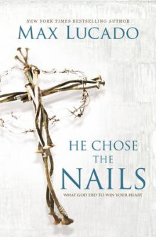 He Chose the Nails av Max Lucado (Heftet)