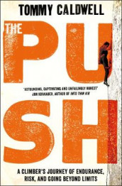 Push - a climbers journey of endurance, risk, and going beyond limits av Tommy Caldwell (Heftet)