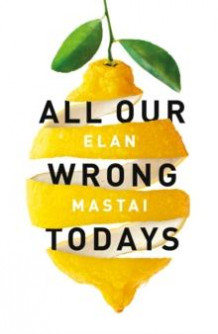All our wrong todays av Elan Mastai (Heftet)