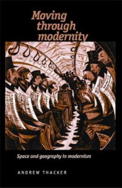 Moving Through Modernity av Andrew Thacker (Heftet)