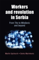Workers and Revolution in Serbia av Martin Upchurch og Darko Marinkovic (Innbundet)