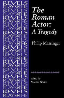 The Roman Actor av Philip Massinger og Martin White (Heftet)