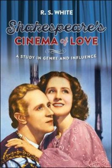 Shakespeare's Cinema of Love av R. S. White (Innbundet)