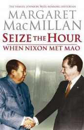Seize the hour av Margaret MacMillan (Innbundet)