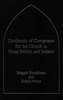 Dictionary of Composers for the Church in Great Britain and Ireland av Dr. Robert Evans og Maggie Humphreys (Innbundet)