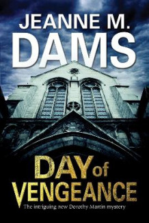 Day of Vengeance: Dorothy Martin Investigates Murder in the Cathedral av Jeanne M. Dams (Innbundet)