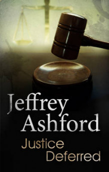 Justice Deferred av Jeffrey Ashford (Innbundet)