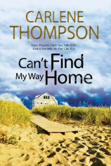 Can't Find My Way Home: A Novel of Romantic Suspense av Carlene Thompson (Innbundet)