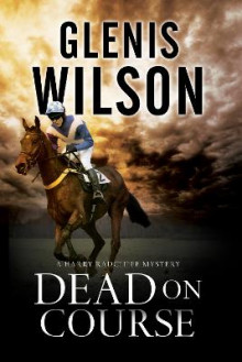 Dead on Course: A Contemporary Horse Racing Mystery av Glenis Wilson (Innbundet)