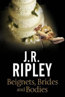 Beignets, Brides and Bodies av J. R. Ripley (Innbundet)