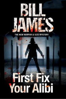 First Fix Your Alibi av Bill James (Innbundet)