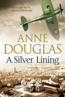 A Silver Lining: A Classic Romance Set in Edinburgh During the Second World War av Anne Douglas (Innbundet)