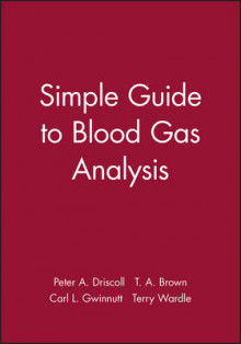 A Simple Guide to Blood Gas Analysis av Peter Driscoll, Terry Brown, Carl L. Gwinnutt og Terry Wardle (Heftet)