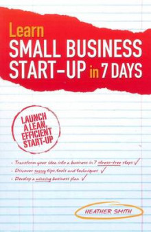 Learn Small Business Startup in 7 Days av Heather Smith (Heftet)