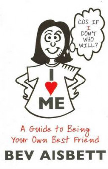 I Love Me: A Guide to Being Your Own Best Friend av Bev Aisbett (Heftet)