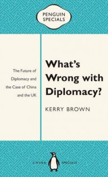 What's Wrong with Diplomacy? av Kerry Brown (Heftet)