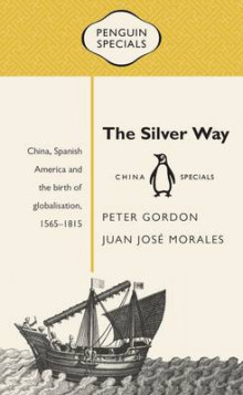 The Silver Way: China, Spanish America and the birth of globalisation 1565-1815: Penguin Specials av Peter Gordon og Juan Jose Morales (Heftet)