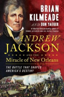 Andrew Jackson And The Miracle Of New Orleans av Brian Kilmeade og Don Yaeger (Innbundet)