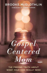 Omslag - Gospel Centered Mom: The Freeing Truth About What your Kids Really Need