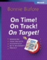 On Time! On Track! On Target! Managing Your Projects Successfully with Micr av Bonnie Biafore (Innbundet)