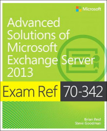 Exam Ref 70-342 Advanced Solutions of Microsoft Exchange Server 2013 (MCSE) av Brian Reid og Steve Goodman (Heftet)